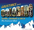 Greetings from Colorado: Legends, Landmarks…