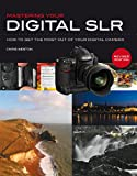 Weston, Chris: Mastering Your Digital SLR: How to Get the Most Out of Your Digital Camera