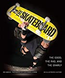 Marcus, Ben: The Skateboard: The Good, the Rad, and the Gnarly: An Illustrated History