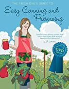 The Fresh Girl's Guide to Easy Canning and…