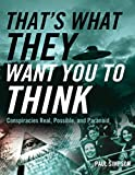 Simpson, Paul: That's What They Want You to Think: Conspiracies Real, Possible, and Paranoid
