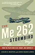 The Me 262 Stormbird: From the Pilots Who…