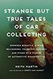 Martin, Keith: Strange but True Tales of Car Collecting: Drowned Bugattis, Buried Belvederes, Felonious Ferraris and other Wild Stories of Automotive Misadventure