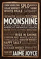 Moonshine: A Cultural History of America's…