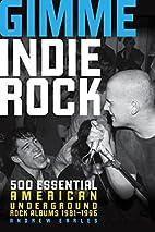 Gimme Indie Rock: 500 Essential American…