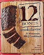 12 Bones Smokehouse: A Mountain BBQ Cookbook…