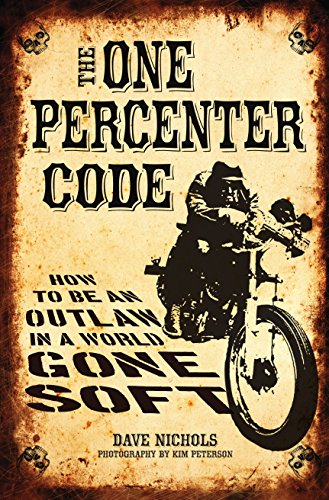 the-one-percenter-code-how-to-be-an-outlaw-in-a-world-gone-soft