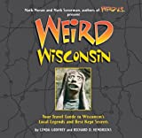 Moran, Mark: Weird Wisconsin: Your Travel Guide to America's Best Kept Secrets
