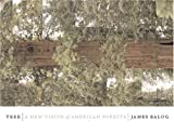 Balog, James: Tree: A New Vision Of The American Forest