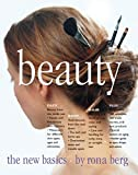Berg, Rona: Beauty, the New Basics: The New Basics