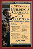 Libbey, Ted: The NPR Guide to Building a Classical CD Collection: Second Edition, Revised and Updated