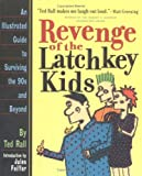 Rall, Ted: Revenge of the Latchkey Kids: An Illustrated Guide to Surviving the 90's and Beyond
