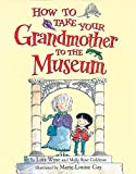 Wyse, Lois: How to Take Your Grandmother to the Museum