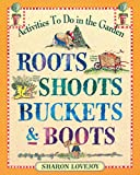Lovejoy, Sharon: Roots, Shoots, Buckets & Boots: Gardening Together With Children