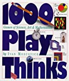 Moscovich, Ivan: 1,000 Play Thinks: Puzzles, Paradoxes, Illusions &amp; Games