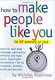 Boothman, Nicholas: How to Make People Like You in 90 Seconds or Less: By Nicholas Boothman