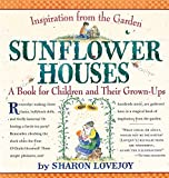 Lovejoy, Sharon: Sunflower Houses: A Book for Children and Their Grown-Ups