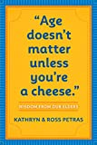 Petras, Kathryn: Age Doesn't Matter Unless You're a Cheese: Wisdom from Our Elders