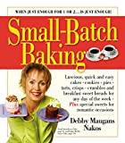 Nakos, Debby Maugans: Small-Batch Baking: When Just Enough for 1 or 2. . . Is Just Enough!