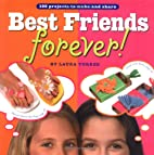 Best Friends Forever!: 199 Projects to Make…