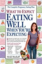 What to Expect: Eating Well When You're…