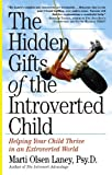 Laney, Marti Olsen: The Hidden Gifts of the Introverted Child: Helping Your Child Thrive in an Extroverted World