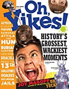 Oh, Yikes! History's Grossest, Wackiest…