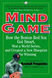 Goldman, Steve: Mind Game: How the Boston Red Sox Got Smart Won a World Series, and Created a New BLueprint for Winning