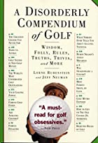 A Disorderly Compendium of Golf by Lorne…