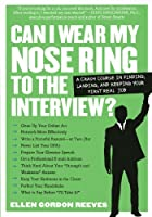 Can I Wear My Nose Ring to the Interview?: A&hellip;