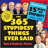 Petras, Kathryn: The 365 Stupidest Things Ever Said Page-A-Day Calendar 2009