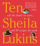 Lukins, Sheila: Ten: All the Foods We Love and Ten Perfect Recipes for Each