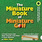 The Miniature Book of Miniature Golf by Mike…