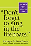 Petras, Kathryn: Don't Forget to Sing in the Lifeboats: Uncommon Wisdom for Uncommon Times