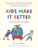 Becker, Suzy: Kids Make It Better: A Write-in, Draw-in Journal