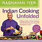 Indian Cooking Unfolded: A Master Class in…