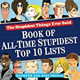 Petras, Kathryn: Stupidest Things Ever Said: Book of All-Time Stupidest Top 10 Lists