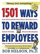 1501 Ways to Reward Employees by Bob Nelson…