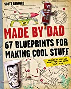 Made by Dad: 67 Blueprints for Making Cool…