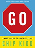 Kidd, Chip: Go: A Kidd's Guide to Graphic Design
