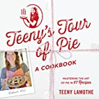 Teeny's Tour of Pie: A Cookbook by Teeny…