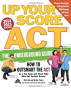 Up Your Score: ACT, 2014-2015 Edition: The…
