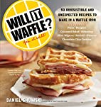 Will It Waffle?: 53 Irresistible and…