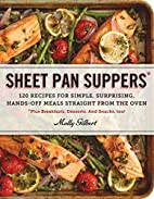 Sheet Pan Suppers: 120 Recipes for Simple,…