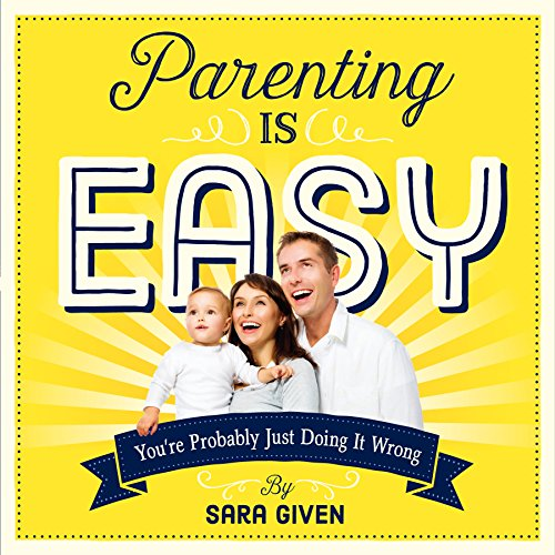 parenting-is-easy-youre-probably-just-doing-it-wrong