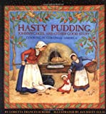 Loretta Frances Ichord: Hasty Pudding, Johnnycakes, and Other Good Stuff: Cooking in Colonial America