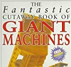 The Fantastic Cutaway Book of Giant Machines…