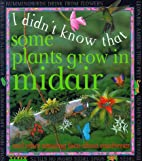 I Didn't Know That Some Plants Grow In…