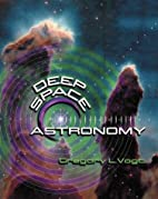 Deep Space Astronomy by Gregory Vogt