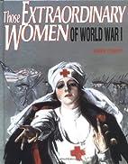 Those Extraordinary Women/Ww1 by Karen…